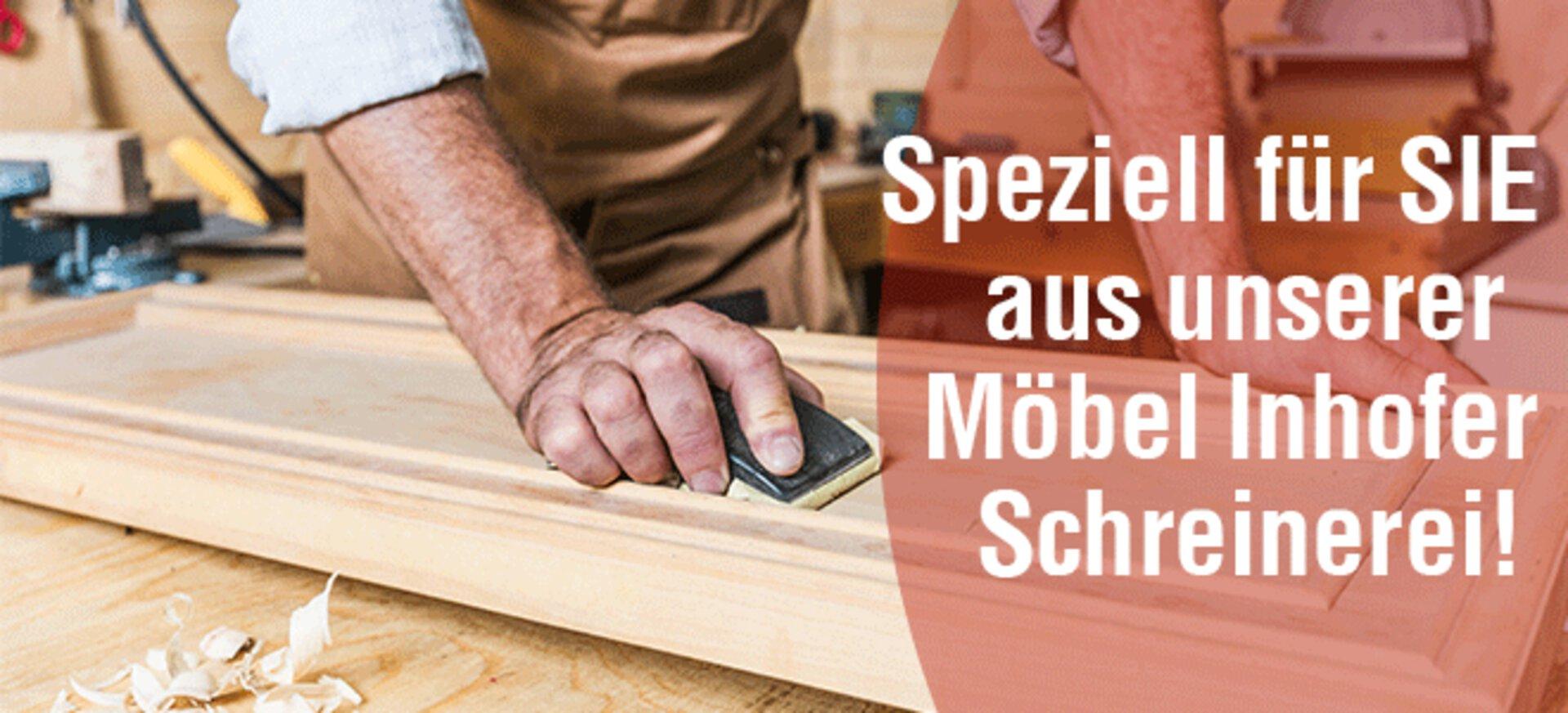 """Banner: Speziell für Sie aus unserer Möbel Inhofer Schreinerei!"""""""
